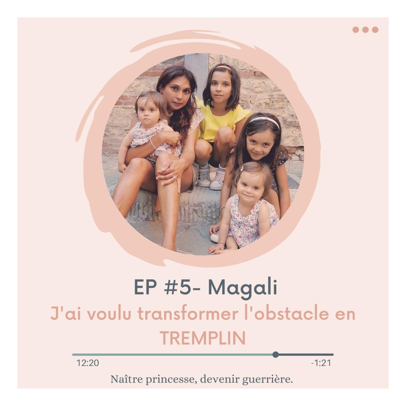 EP#5 - J'AI VOULU TRANSFORMER L'OBSTACLE EN TREMPLIN. MAGALI.