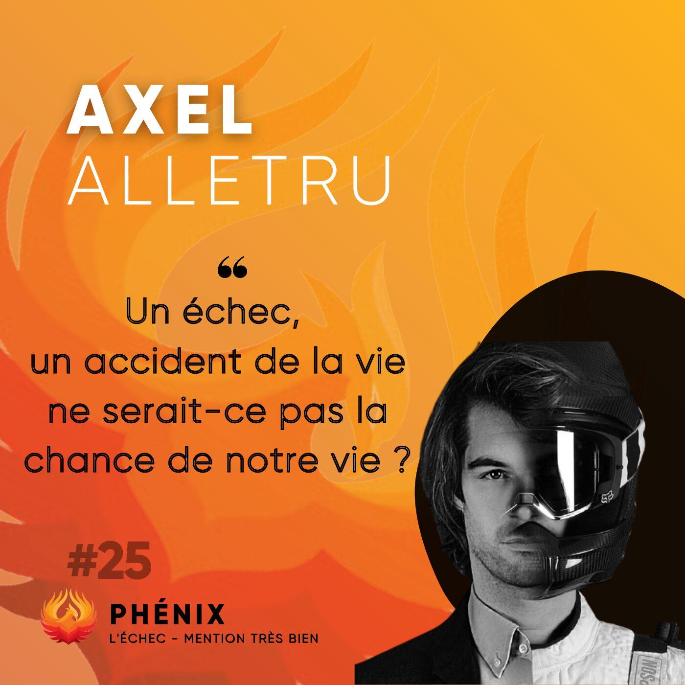 #25 🏆 - Axel Alletru : Un échec, un accident de la vie ne serait-ce pas la chance de notre vie ?