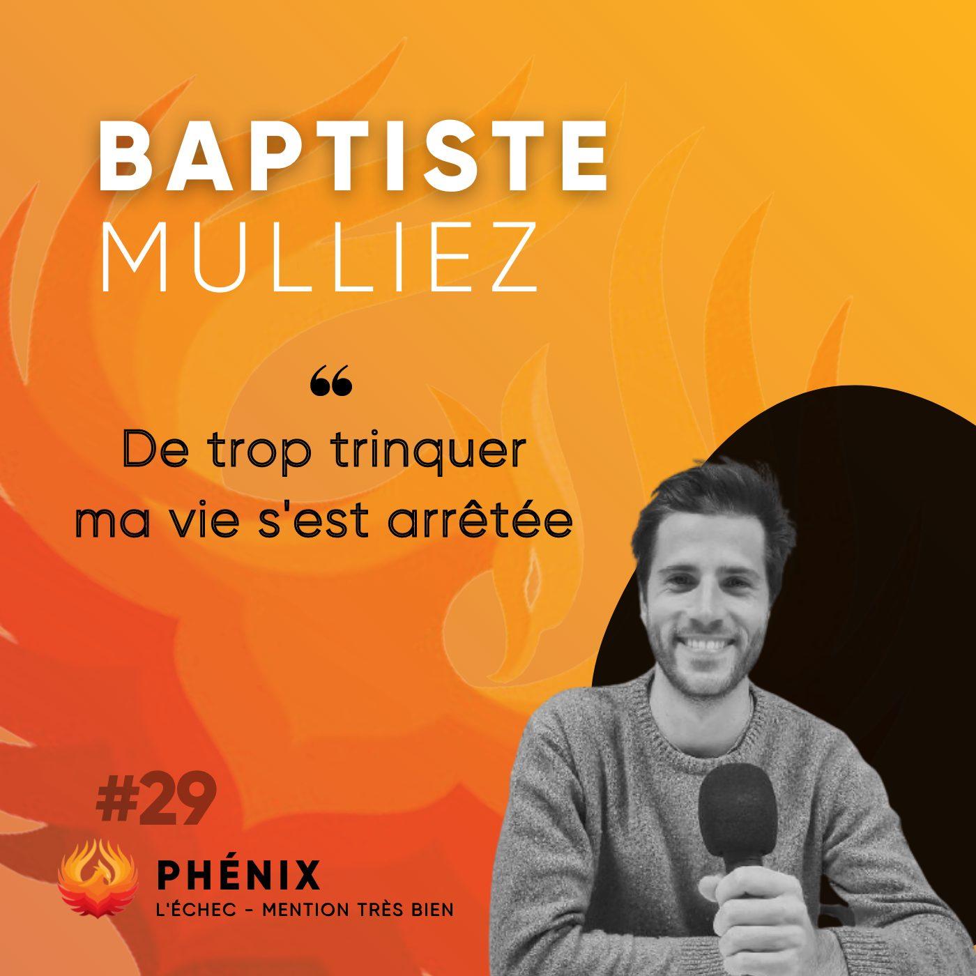 #29 🍻 - Baptiste Mulliez : D'avoir trop trinquer, ma vie s'est arrêtée