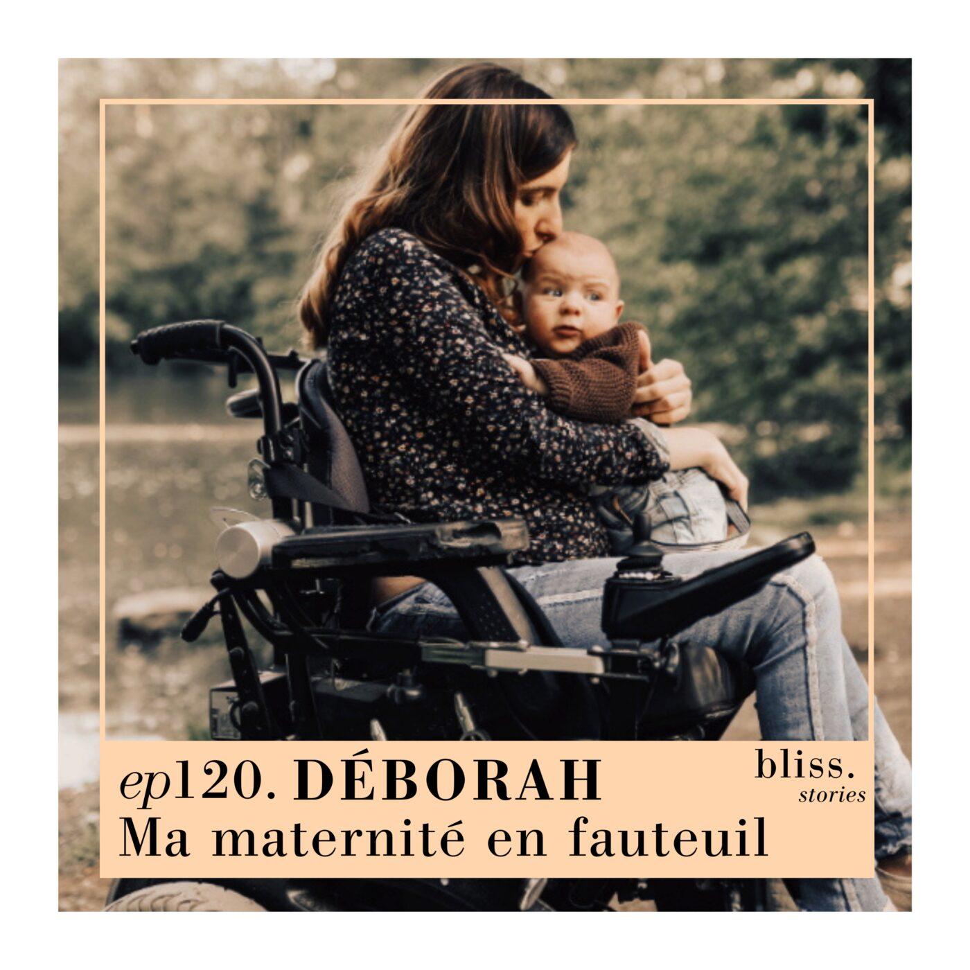 EP120 - DÉBORAH, MA MATERNITÉ EN FAUTEUIL