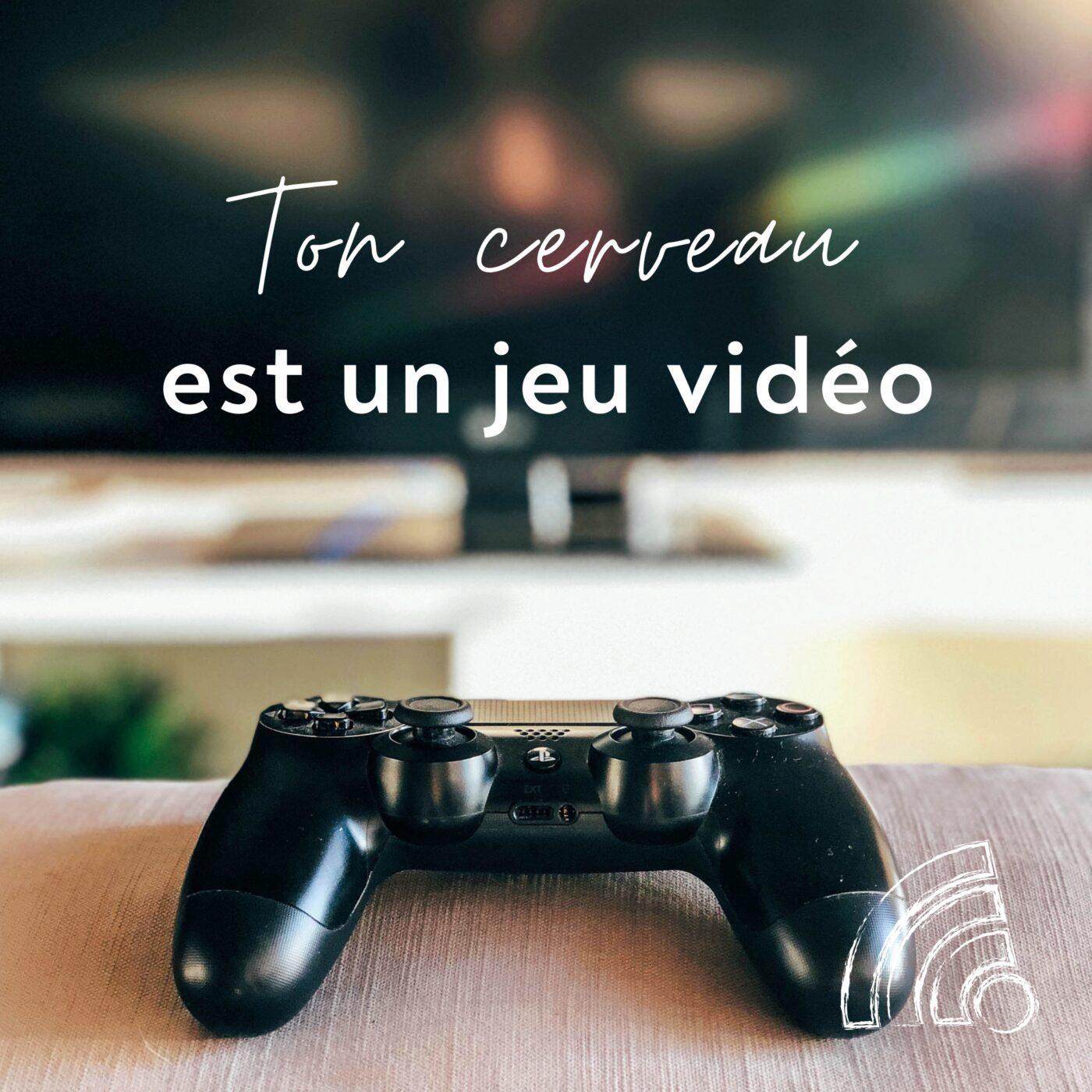 Ton cerveau est un jeu vidéo