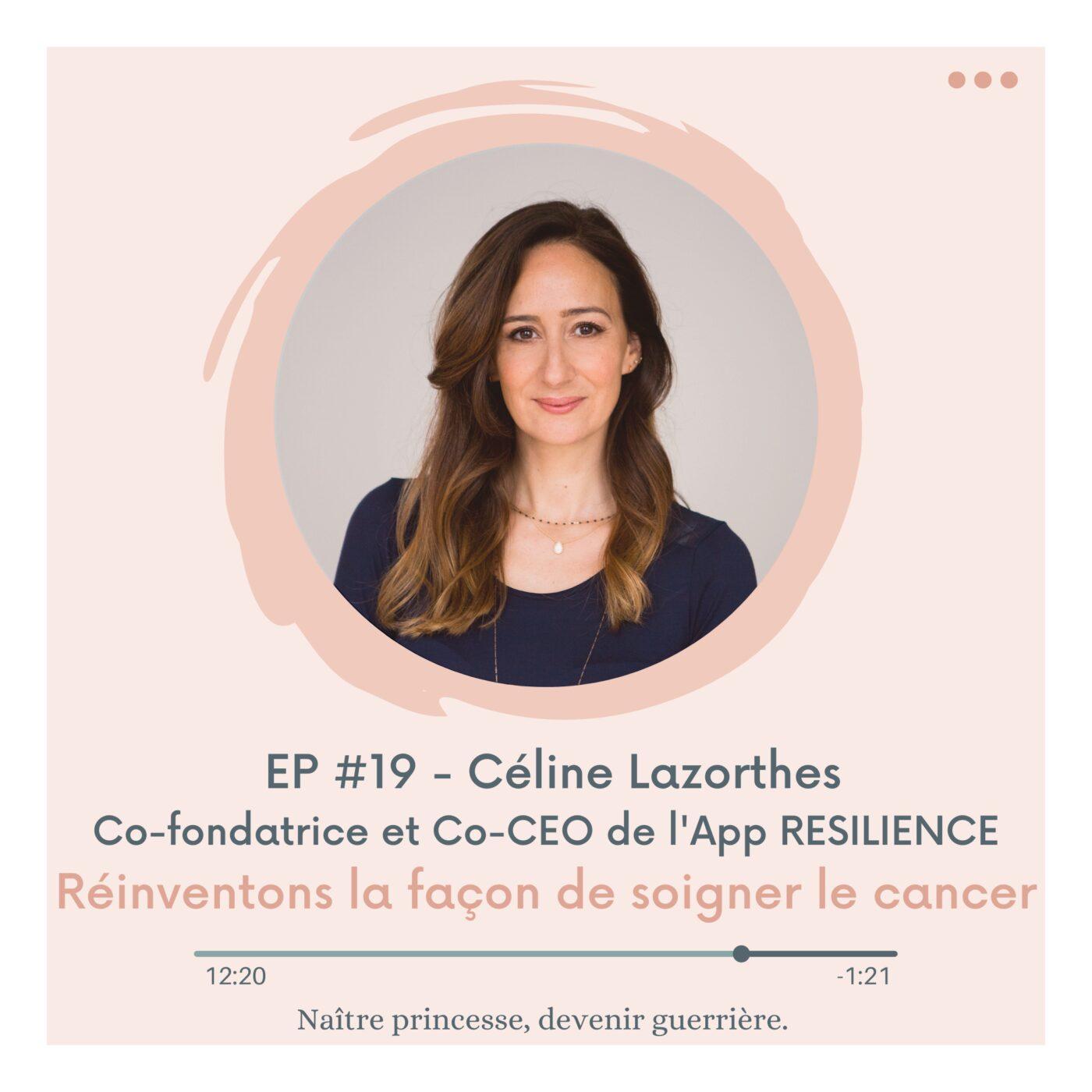 EP#19 - RÉINVENTONS LA FAÇON DE SOIGNER LE CANCER. Céline Lazorthes, Co-fondatrice et Co-CEO de l'App Resilience