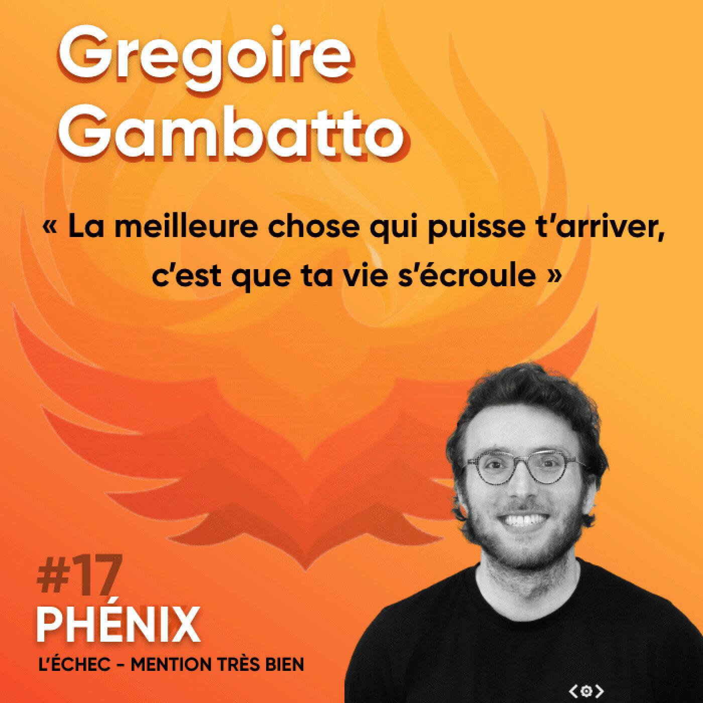 #17 🚜 - Gregoire Gambatto : La meilleure chose qui puisse t'arriver, c'est que ta vie s'écroule