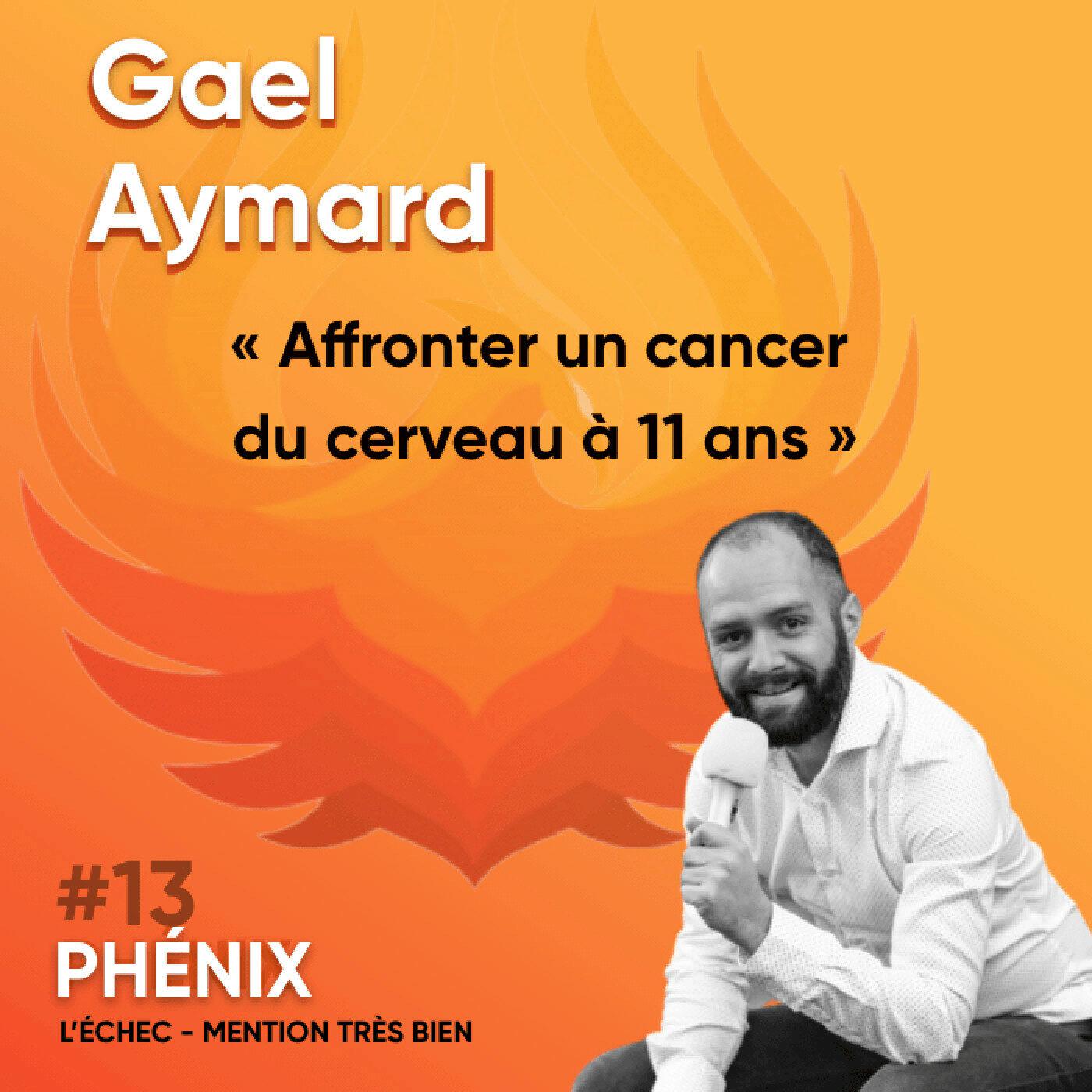 #13 🤴- Gael Aymard : Affronter un cancer du cerveau à 11 ans