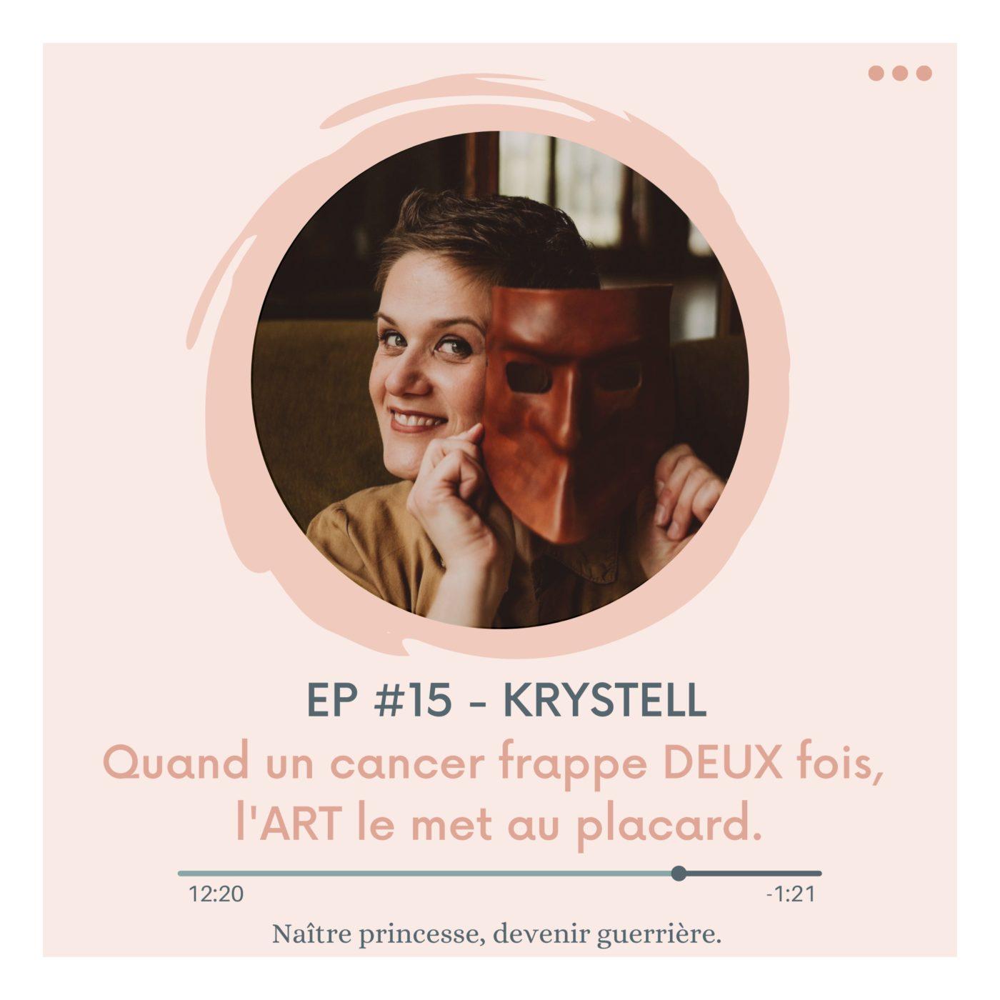 EP#15 - QUAND UN CANCER FRAPPE DEUX FOIS, L'ART LE MET AU PLACARD. KRYSTELL.