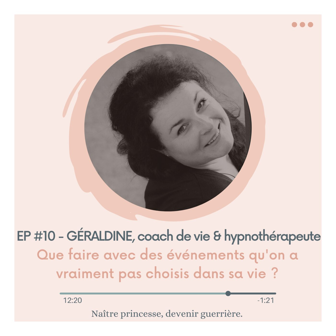 EP#10 - QUE FAIRE AVEC DES ÉVÉNEMENTS QU'ON A VRAIMENT PAS CHOISIS DANS SA VIE ? GÉRALDINE, coach de vie et hypnothérapeute en cognitivo-comportemental