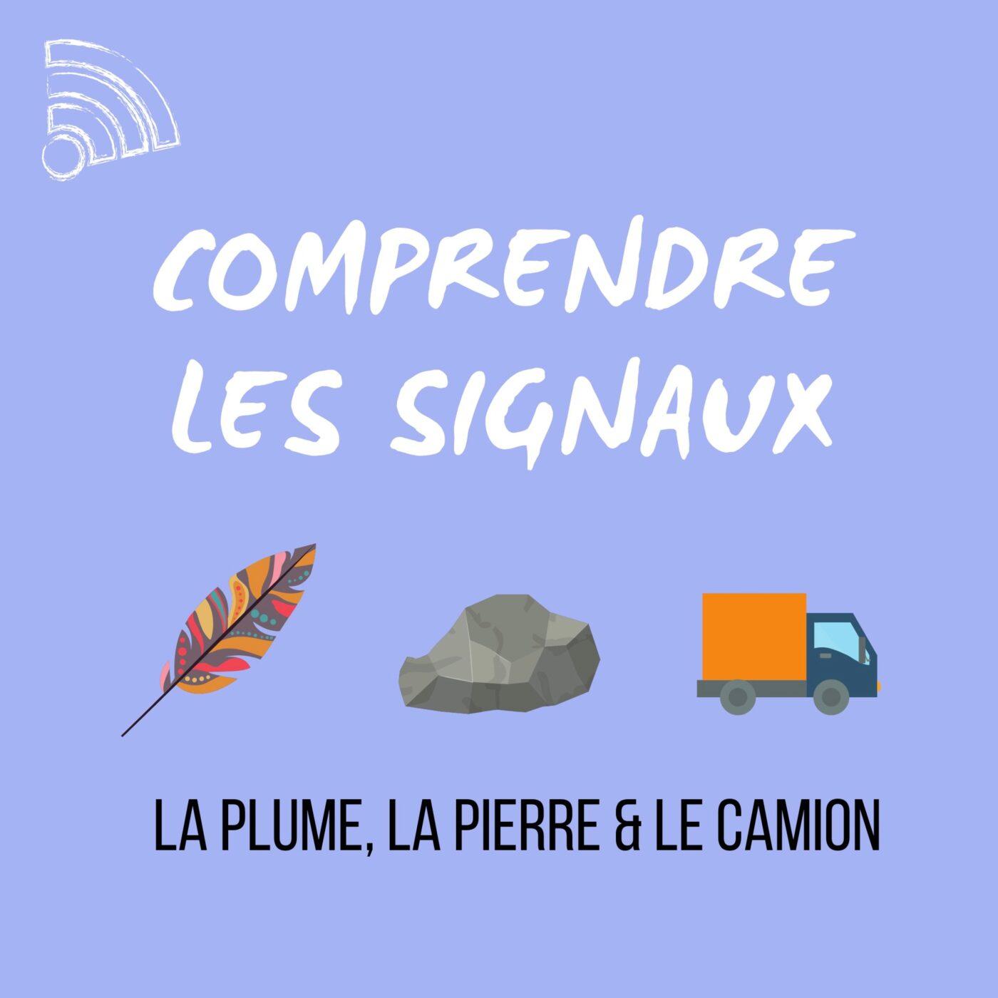 LA PLUME, LA PIERRE & LE CAMION : COMPRENDRE LES MALHEURS