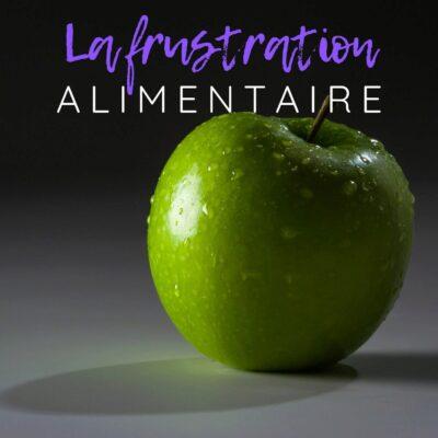 SE LIBÉRER DE LA FRUSTRATION ALIMENTAIRE
