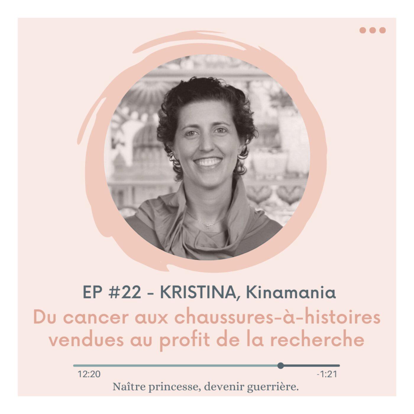 EP#22 - DU CANCER AUX CHAUSSURES-À-HISTOIRES VENDUES AU PROFIT DE LA RECHERCHE. Kristina
