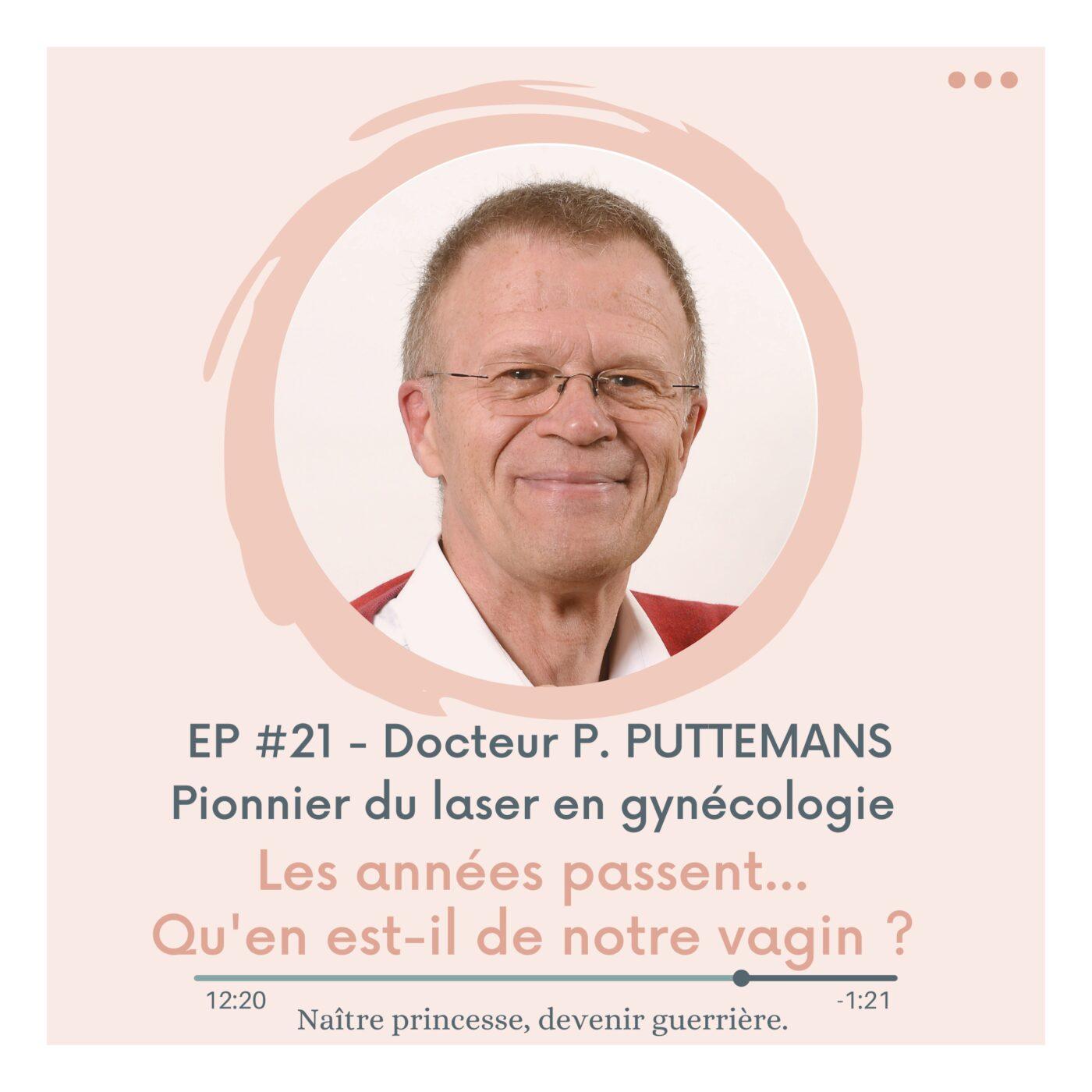 EP#21 - LES ANNÉES PASSENT... QU'EN EST-IL DE NOTRE VAGIN ? Docteur Puttemans, gynécologue.