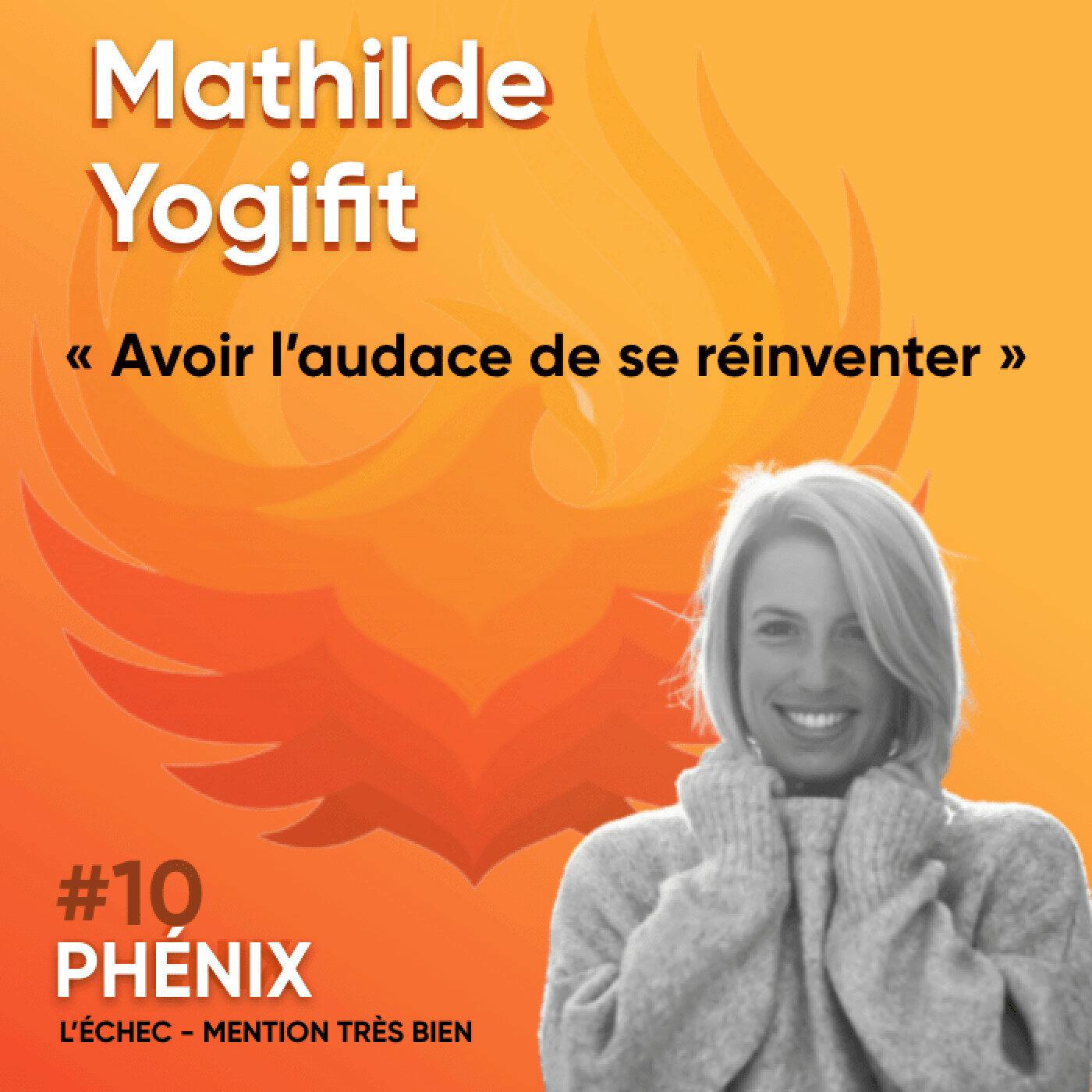#10 🤸♀️- Mathilde Yogifit : Avoir l'audace de se réinventer