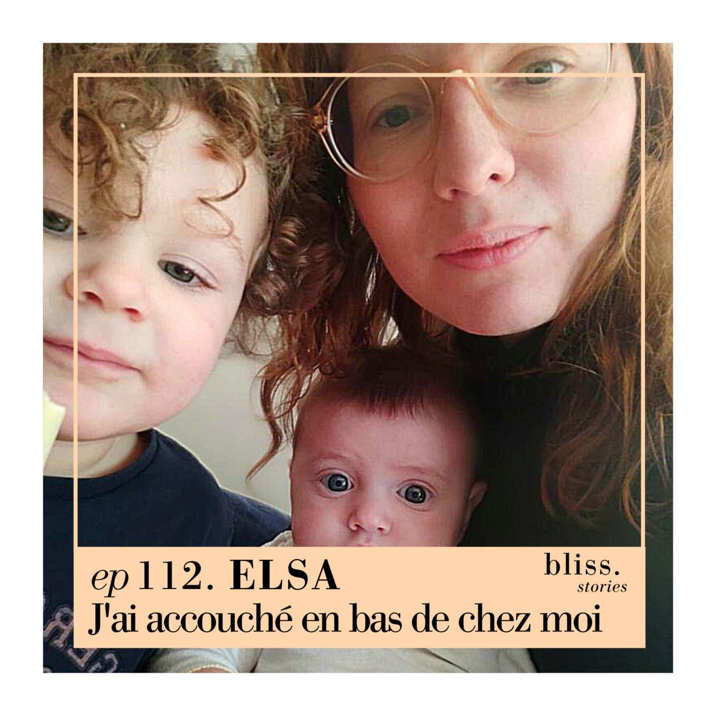 EP112- ELSA, J'AI ACCOUCHÉ EN BAS DE CHEZ MOI