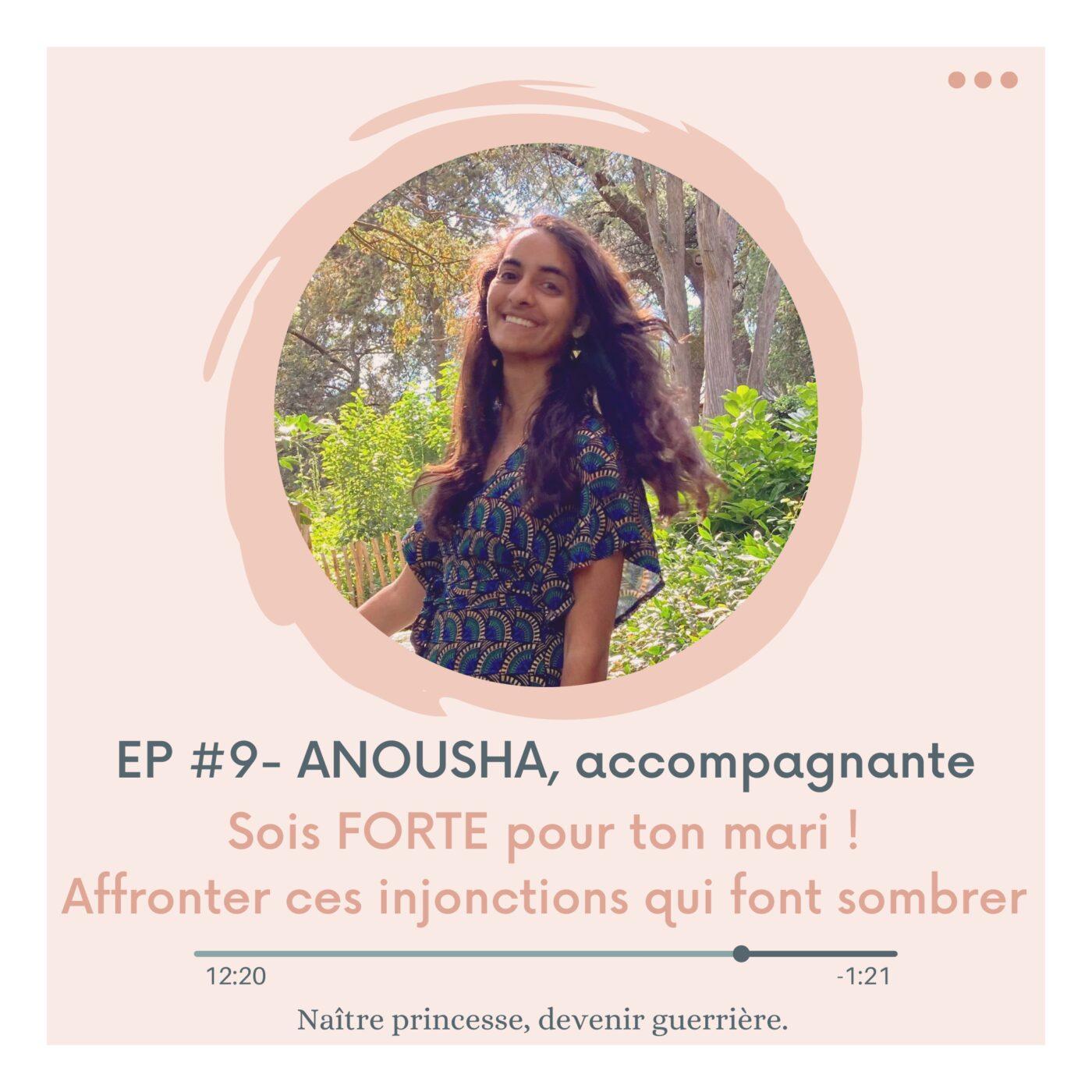 EP#9 - SOIS FORTE POUR TON MARI ! AFFRONTER CES INJONCTIONS QUI FONT SOMBRER. ANOUSHA, accompagnante