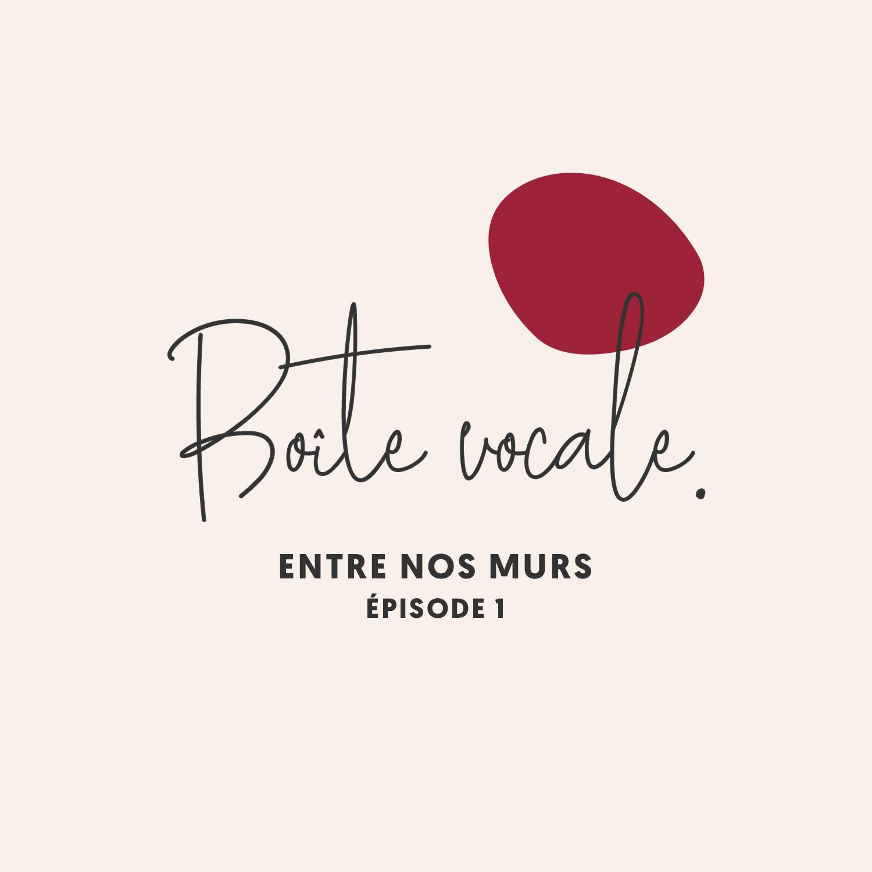 Boîte Vocale • Entre nos murs #01