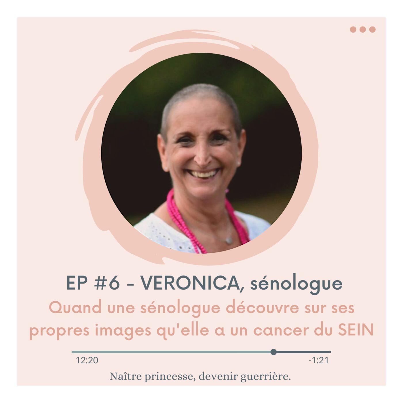 EP#6 - QUAND UNE SÉNOLOGUE DÉCOUVRE SUR SES PROPRES IMAGES QU'ELLE A UN CANCER DU SEIN. VERONICA.