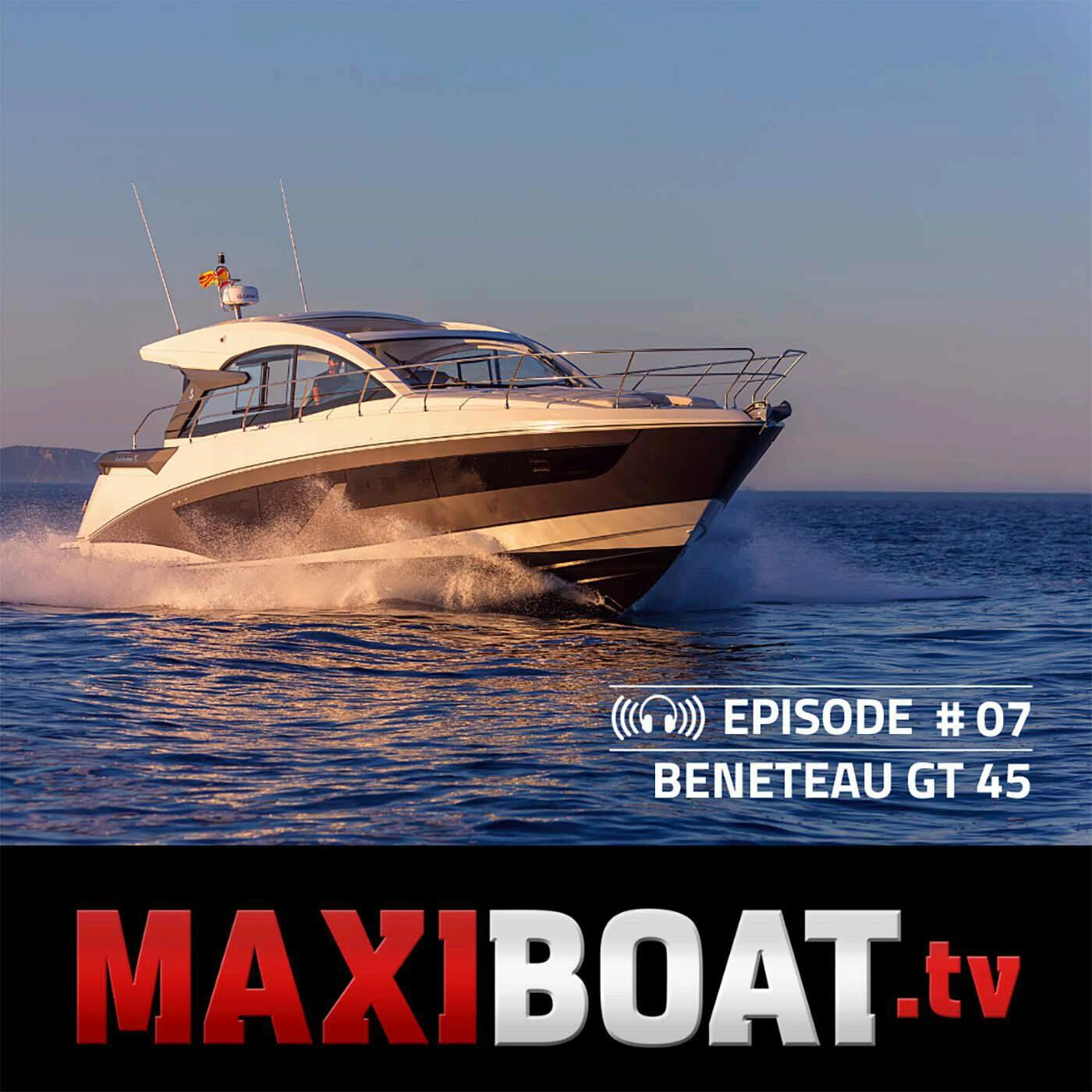#7 -  BENETEAU GT 45, le nouveau flagship !