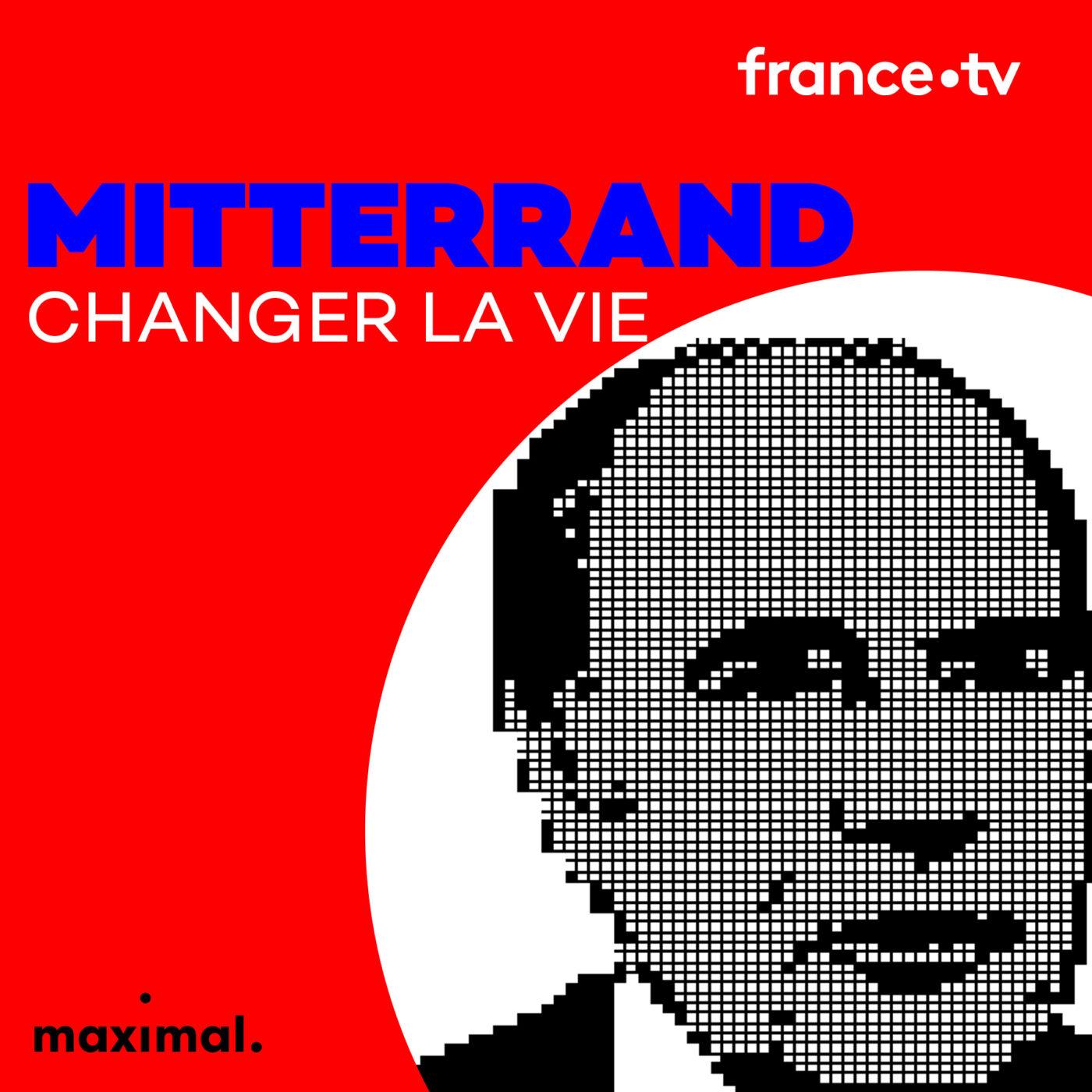 Mitterrand - Changer la vie...