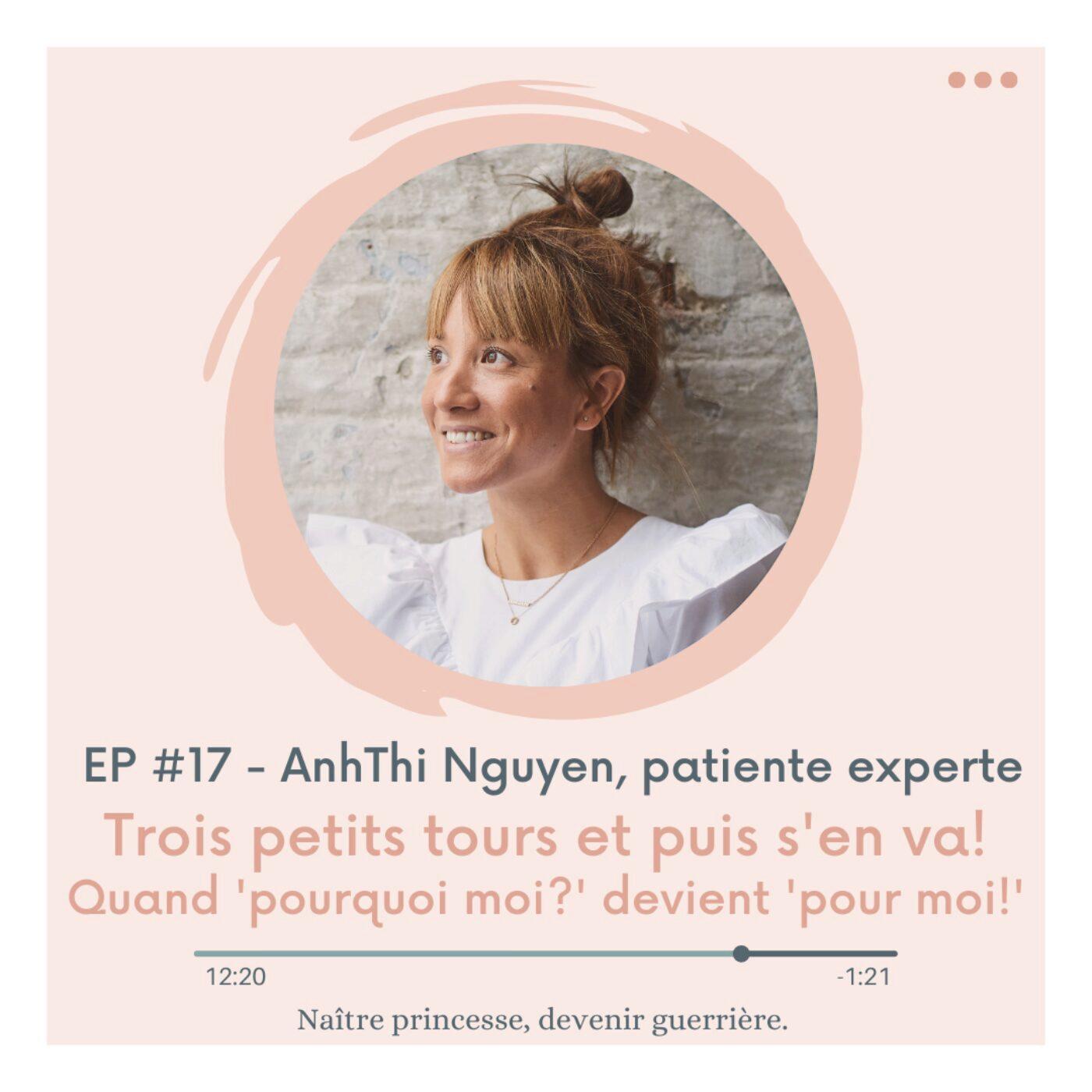 """EP#17 - TROIS PETITS TOURS ET PUIS S'EN VA! QUAND """"POURQUOI MOI?"""" DEVIENT """"POUR MOI!"""". ANHTHI, patiente experte."""
